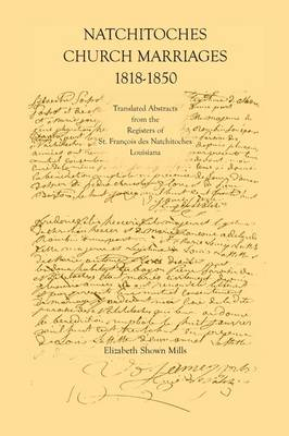 Natchitoches Church Marriages, 1818-1850: Translated Abstracts from the Registers of St. Francios Des Natchitoches Louisiana