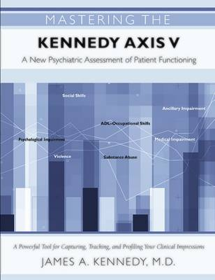 Mastering the Kennedy Axis V: A New Psychiatric Assessment of Patient Functioning