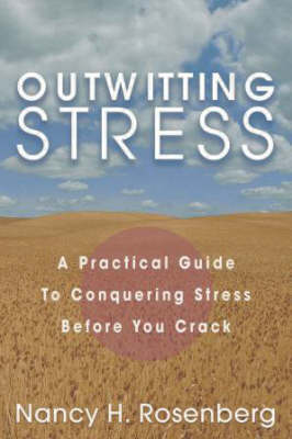 Outwitting Stress: A Practical Guide to Conquering Stress Before You Crack