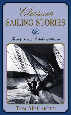Classic Sailing Stories: Fifteen Incredible Tales of the Sea
