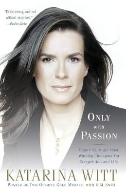 Only With Passion: Figure Skating's Most Winning Champion on Competition and Life