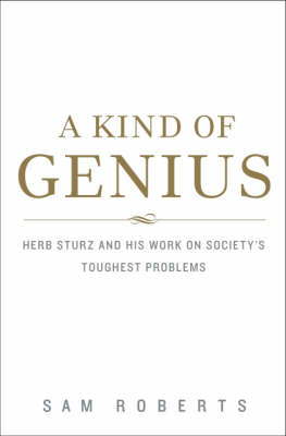 A Kind of Genius: Herb Sturtz and Society's Toughest Problems