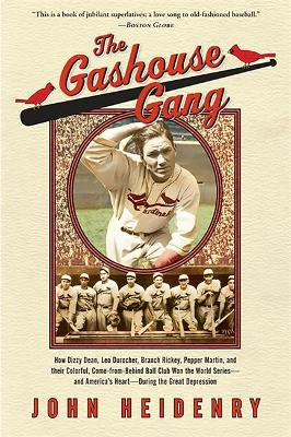 The Gashouse Gang: How Dizzy Dean, Leo Durocher, Branch Rickey, Pepper Martin, and Their Colorful, Come-from-Behind Ball Club Won the World Series, and America's Heart, During the Great Depression