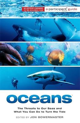 Oceans (Media tie-in): The Threats to Our Seas and What You Can Do to Turn the Tide