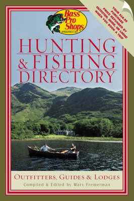 Bass Pro Shops Hunting and Fishing Directory: Outfitters, Guides and Lodges: 2002