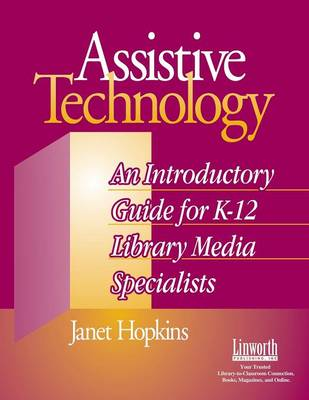 Assistive Technology: An Introductory Guide for K-12 Library Media Specialists