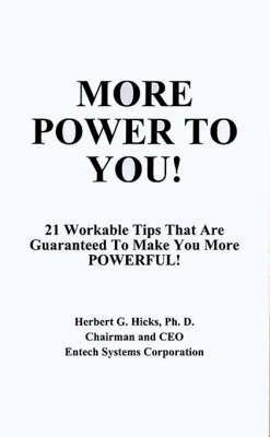 More Power to You!: 21 Workable Tips That are Guaranteed to Make You More Powerful!
