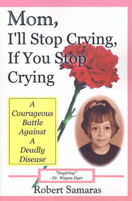 Mom, I'll Stop Crying, If You Stop Crying: A Courageous Battle Against a Deadly Disease