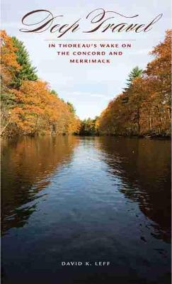 Deep Travel: In Thoreau's Wake on the Concord and Merrimack