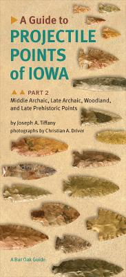 A A Guide to Projectile Points of Iowa: Pt. 2: A Guide to Projectile Points of Iowa Pt. 2; Middle Archaic, Late Archaic, Woodland, and Late Prehistoric Points Middle Archaic, Late Archaic, Woodland, and Late Prehistoric Points
