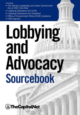 "Lobbying and Advocacy Sourcebook: Lobbying Laws and Rules: The Honest Leadership and Open Government Act of 2007 (HLOGA), Lobbying Disclosure Act, Lobbying Disclosure Act Guidance, ""Political Activity and the Federal Employee"", ""Lobbyists and Interest G"