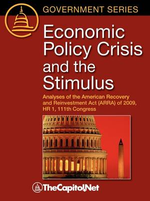 Economic Policy Crisis and the Stimulus: Analyses of the American Recovery and Reinvestment Act (ARRA) of 2009 HR 1, 111th Congress