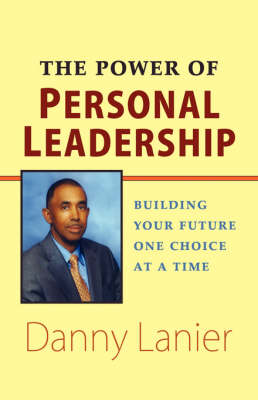The Power of Personal Leadership: Building Your Future One Choice at a Time