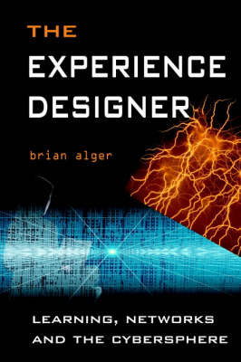 The Experience Designer: Learning, Networks and the Cybersphere