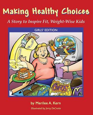 Making Healthy Choices: A Story to Inspire Fit, Weight-Wise Kids (Girls' Edition)