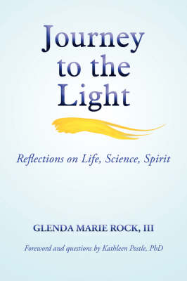 Journey to the Light: Reflections on Life, Science, Spirit