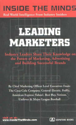 Leading Marketers: Industry Leaders Share Their Knowledge on the Future of Marketing, Advertising and Building Successful Brands