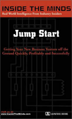 Jump Start: Getting Your New Business Venture Off the Ground Quickly, Profitably and Successfully