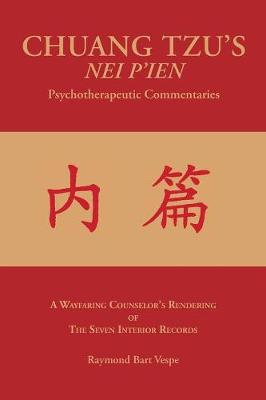 Chuang Tzu's Nei P'Ien Psychotherapeutic Commentaries: A Wayfaring Counselor's Rendering of the Seven Interior Records