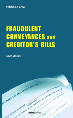 A Treatise on Fraudulent Conveyances and Creditors' Bills: With a Discussion of Void and Voidable Acts