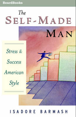 The Self-Made Man: Success and Stress American Style: Success and Stress-American Style