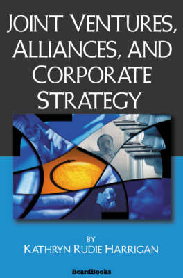 Joint Ventures, Alliances and Corporate Strategy