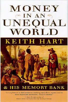 Money in an Unequal World: Keith Hart and His Memory Bank