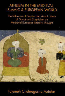 Atheism in the Medieval Islamic & European World: The Influence of Persian & Arabic Ideas of Doubt & Skepticism on Medieval European Literary Thought