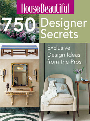 750 Designer Decorating Secrets: Exclusive Design Ideas from the Pros