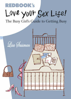 Love Your Sex Life: The Busy Girl's Guide to Getting Busy