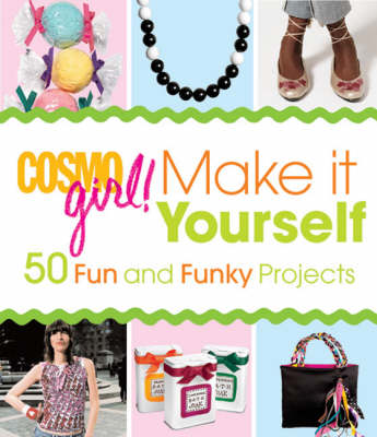"""""""Cosmogirl!"""" Make it Yourself!: 50 Fun and Funky Projects"""
