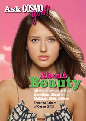 """Ask """"Cosmogirl!"""" About Beauty: All the Answers to Your Questions About Hair, Makeup, Skin and More"""