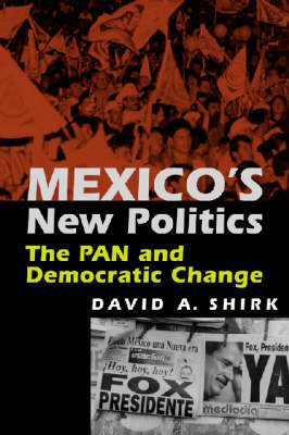 Mexico's New Politics: The PAN and Democratic Change