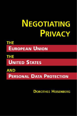 Negotiating Privacy: The European Union, the United States, and Personal Data Protection