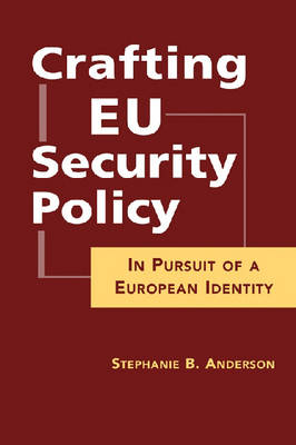 Crafting EU Security Policy: In Pursuit of a European Identity