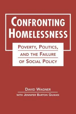 Confronting Homelessness: Poverty, Politics and the Failure of Social Policy