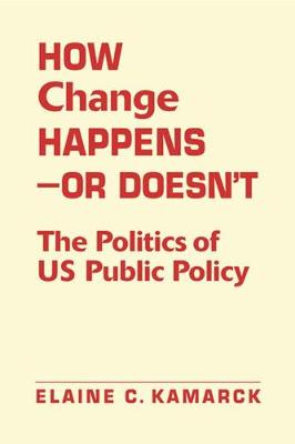 How Change Happens-or Doesn't: The Politics of US Public Policy