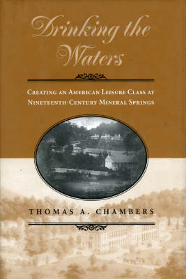Drinking the Waters: Creating an American Leisure Class at Nineteenth-century Mineral Springs
