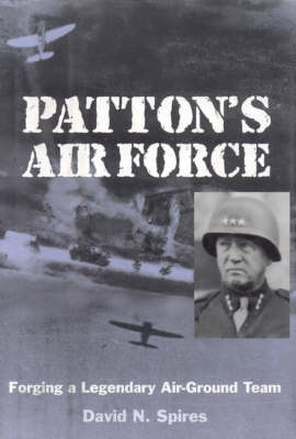 Patton's Air Force: Forging a Legendary Air-Ground Team