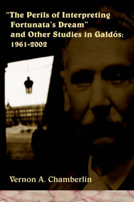 The Perils of Interpreting Fortunata's Dream and Other Studies in Galdss: 1961-2002