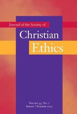Journal of the Society of Christian Ethics: Spring/Summer 2013, Volume 33, No. 1