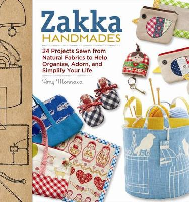 Zakka Handmades: 24 Projects Sewn from Natural Fabrics to Help Organize, Adorn and Simplify Your Life