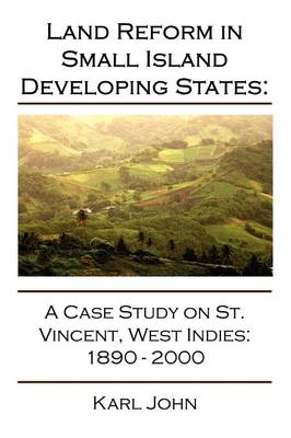 Land Reform in Small Island Developing States: A Case Study on St. Vincent, West Indies 1890-2000