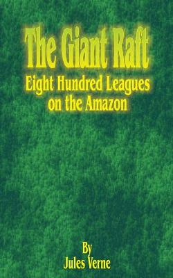 The Giant Raft: Eight Hundred Leagues on the Amazon