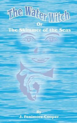 The Water-Witch: Or the Skimmer of the Seas; A Tale