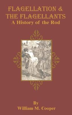Flagellation & the Flagellants : A History of the Rod