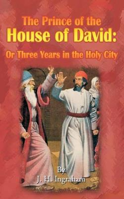 The Prince of the House of David: Or Three Years in the Holy City