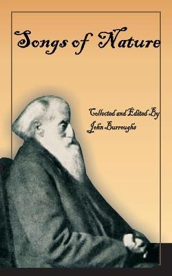 John Burroughs' Book of Songs of Nature: Two Hundred and Twenty-Three Poems Collected by America's Beloved Naturalist