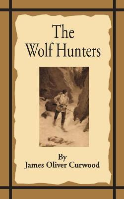 The Wolf Hunters: A Tale of Adventure in the Wilderness