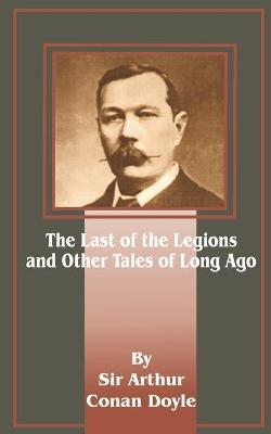 The Last of the Legions: And Other Tales of Long Ago